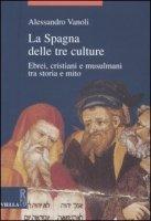 La Spagna delle tre culture, ebrei, cristiani e musulmani tra storia e mito